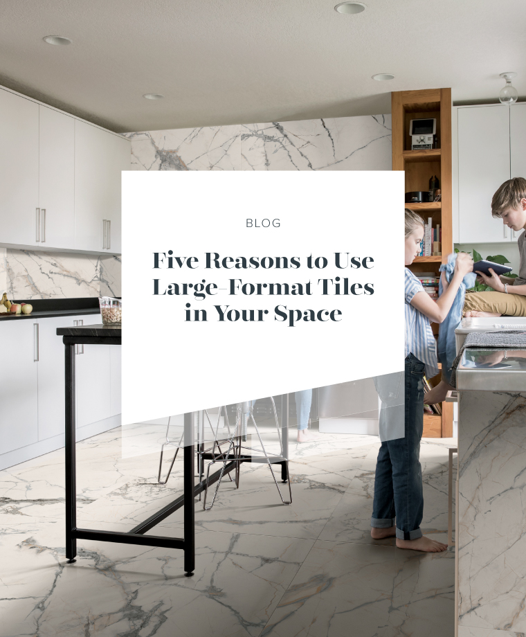 Five Reasons to Use Large-Format Tiles in Your Space