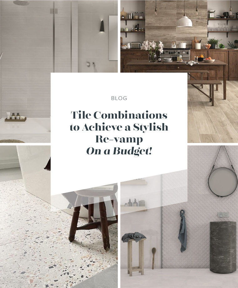 Tile Combinations to Achieve a Stylish Re-vamp – On a Budget!